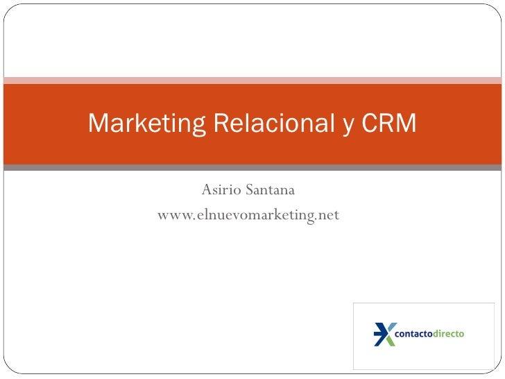 Asirio Santana www.elnuevomarketing.net Marketing Relacional y CRM