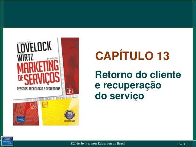 ©2006 by Pearson Education do Brasil 13- 1 CAPÍTULO 13 Retorno do cliente e recuperação do serviço