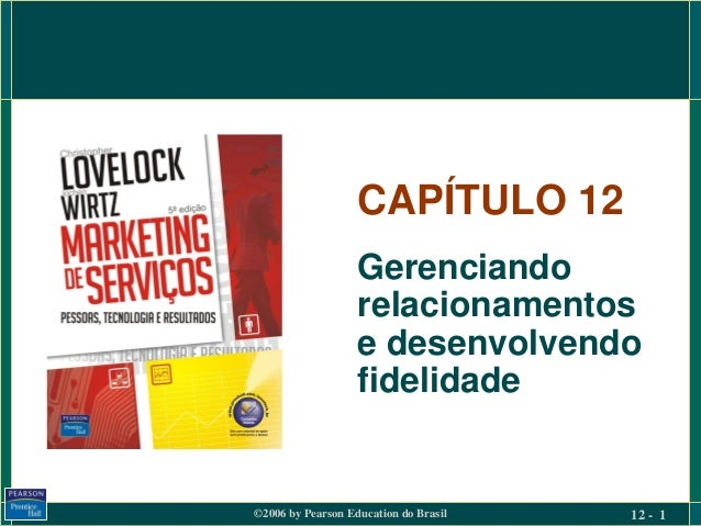 ©2006 by Pearson Education do Brasil 12 - 1 CAPÍTULO 12 Gerenciando relacionamentos e desenvolvendo fidelidade
