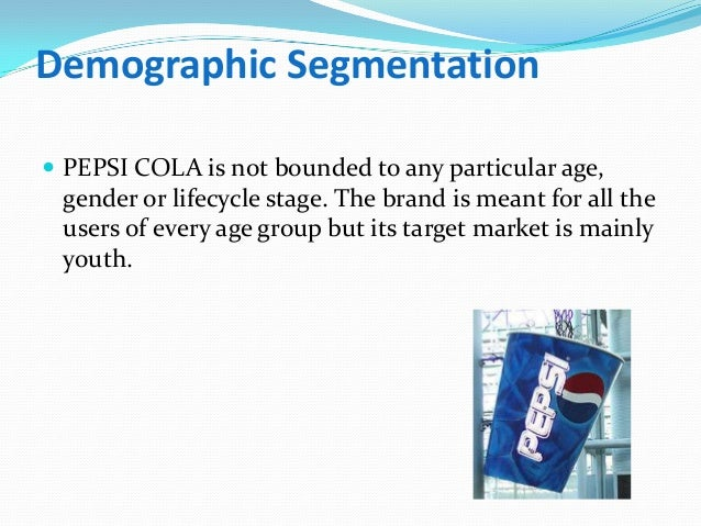 pepsi target segmentation Pepsico vs coca cola segmentation & targeting of pepsico vs coca cola segmentation & targeting of pepsico vs coca cola introduction it seems that these days the producers of soft drinks provide a drink for anyone.
