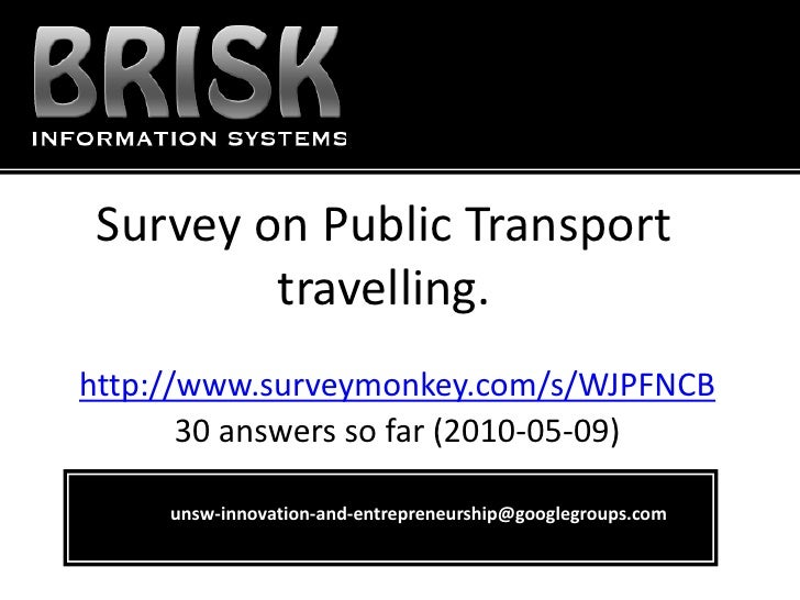 Survey on Public Transport          travelling. http://www.surveymonkey.com/s/WJPFNCB        30 answers so far (2010-05-09...