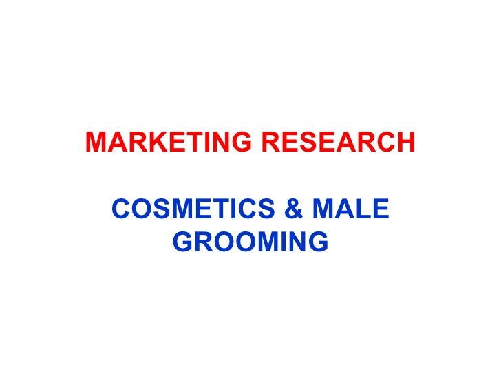 MARKETING RESEARCH COSMETICS & MALE GROOMING