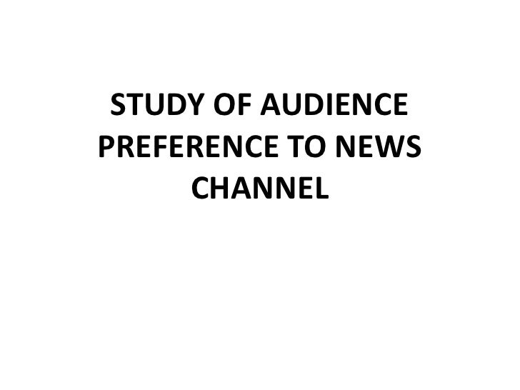 STUDY OF AUDIENCE PREFERENCE TO NEWS CHANNEL<br />