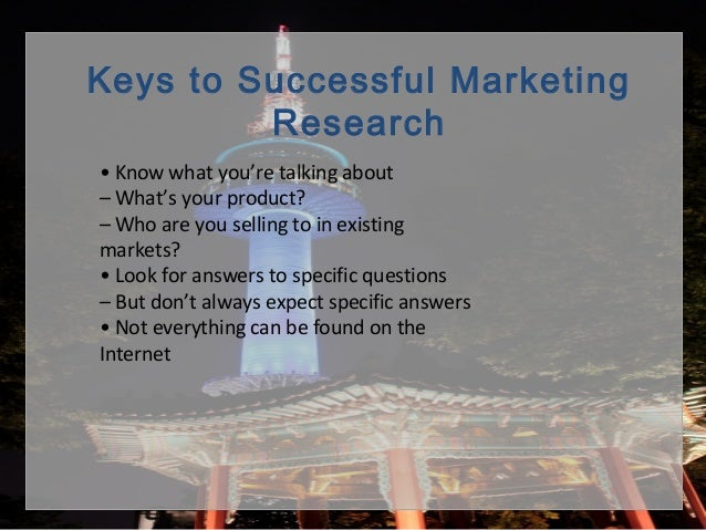 • Know what you're talking about – What's your product? – Who are you selling to in existing markets? • Look for answers t...