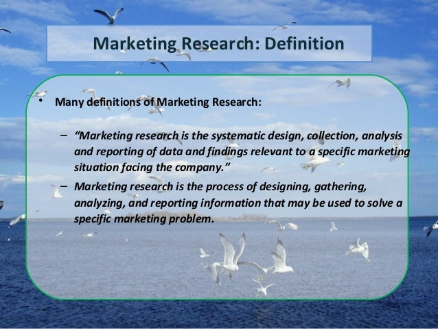 """Marketing Research: Definition • Many definitions of Marketing Research: – """"Marketing research is the systematic design, c..."""