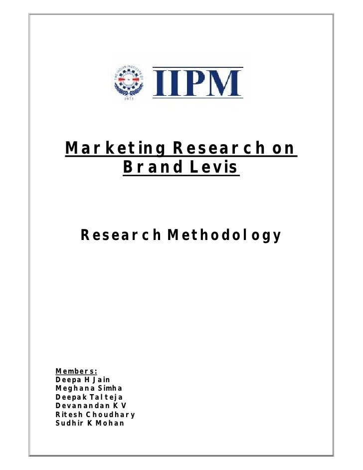 Marketing Research on      Brand Levis       Research Methodology     Members: Deepa H Jain Meghana Simha Deepak Talteja D...