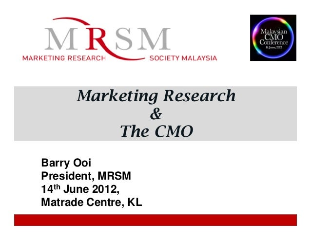 Marketing Research              &          The CMOBarry OoiPresident, MRSM14th June 2012,Matrade Centre, KL