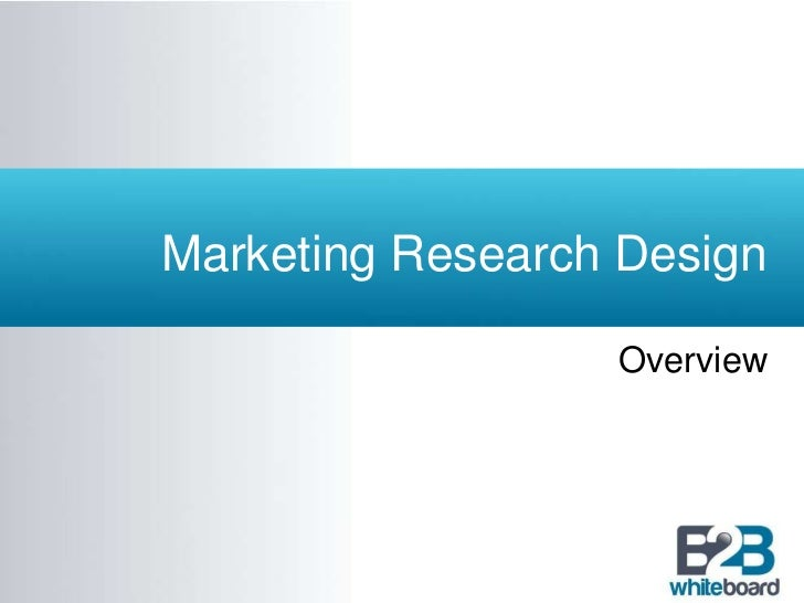 Marketing Research Design<br />Overview<br />