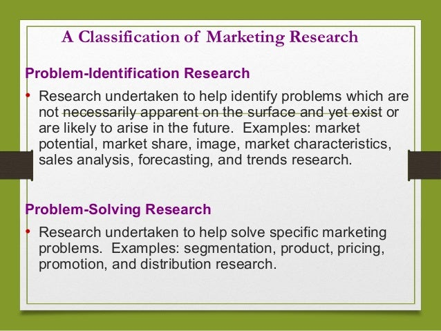 """problem identification in marketing research The official definition by the american marketing association is as follows: """" marketing research is the function that links the consumer, customer, and public to the marketer through information – information used to identify and define marketing opportunities and problems generate, refine, and evaluate marketing actions."""