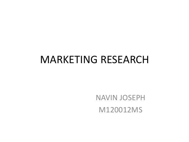 MARKETING RESEARCH         NAVIN JOSEPH          M120012MS