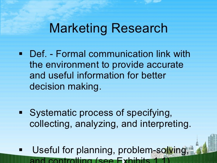 Marketing Research <ul><li>Def. - Formal communication link with the environment to provide accurate and useful informatio...