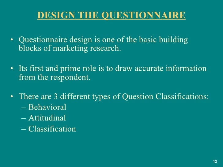 DESIGN THE QUESTIONNAIRE <ul><li>Questionnaire design is one of the basic building blocks of marketing research. </li></ul...