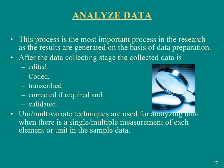 ANALYZE DATA <ul><li>This process is the most important process in the research as the results are generated on the basis ...