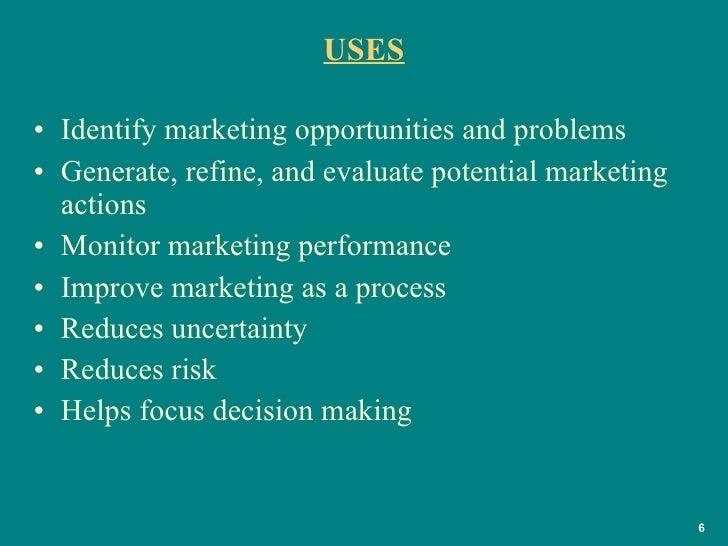 USES <ul><li>Identify marketing opportunities and problems </li></ul><ul><li>Generate, refine, and evaluate potential mark...