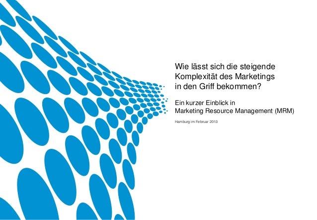 Wie lässt sich die steigendeKomplexität des Marketingsin den Griff bekommen?Ein kurzer Einblick inMarketing Resource Manag...