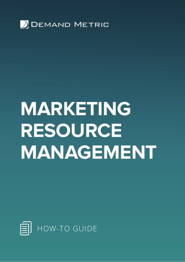 MARKETING RESOURCE MANAGEMENT HOW-TO GUIDE