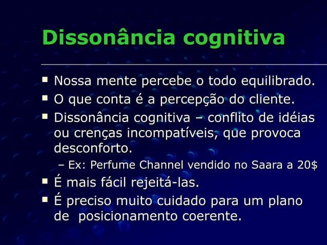 Dissonância cognitivaDissonância cognitiva  Nossa mente percebe o todo equilibrado.Nossa mente percebe o todo equilibrado...