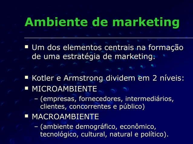 Ambiente de marketingAmbiente de marketing  Um dos elementos centrais na formaçãoUm dos elementos centrais na formação de...