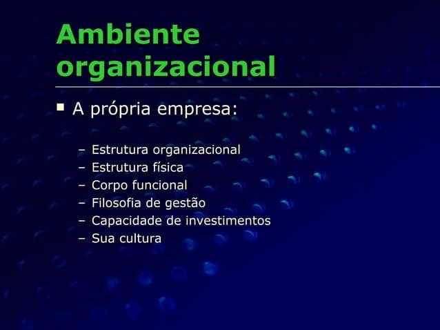 AmbienteAmbiente organizacionalorganizacional  A própria empresa:A própria empresa: – Estrutura organizacionalEstrutura o...
