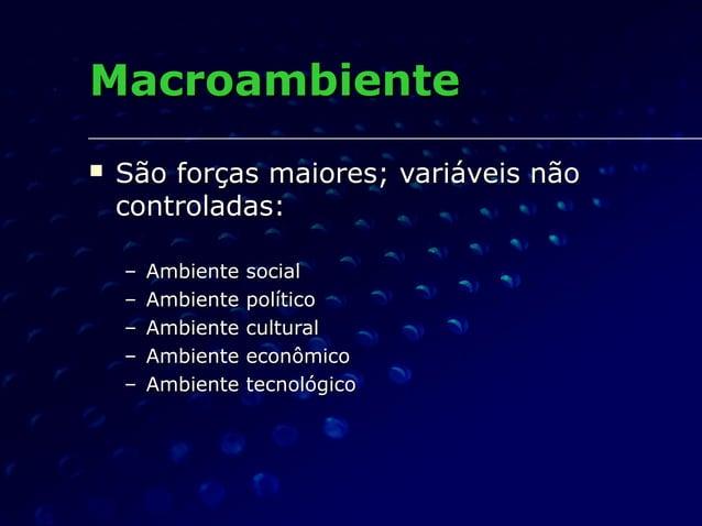 MacroambienteMacroambiente  São forças maiores; variáveis nãoSão forças maiores; variáveis não controladas:controladas: –...