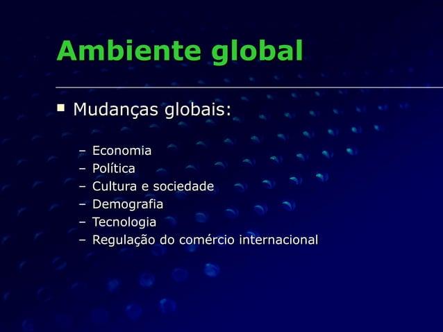 Ambiente globalAmbiente global  Mudanças globais:Mudanças globais: – EconomiaEconomia – PolíticaPolítica – Cultura e soci...