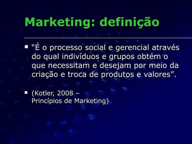 """Marketing: definiçãoMarketing: definição  """"""""É o processo social e gerencial atravésÉ o processo social e gerencial atravé..."""