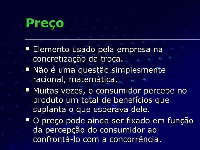 PreçoPreço  Elemento usado pela empresa naElemento usado pela empresa na concretização da troca.concretização da troca. ...