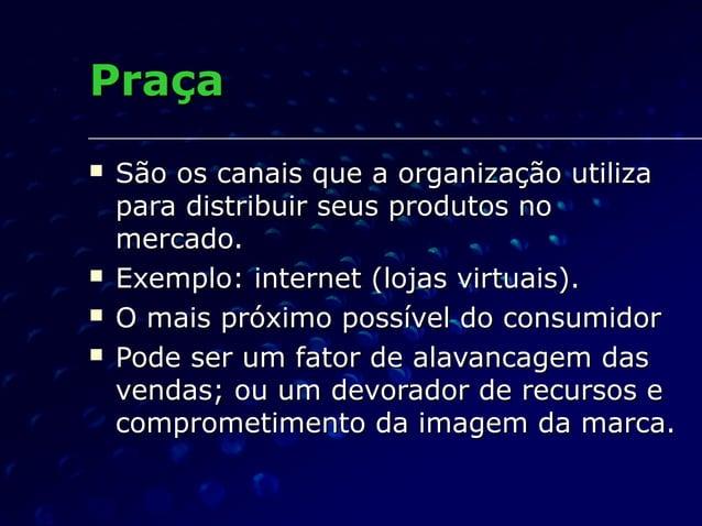 PraçaPraça  São os canais que a organização utilizaSão os canais que a organização utiliza para distribuir seus produtos ...