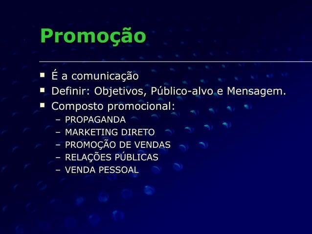 PromoçãoPromoção  ÉÉ a comunicaçãoa comunicação  Definir: Objetivos, Público-alvo e Mensagem.Definir: Objetivos, Público...