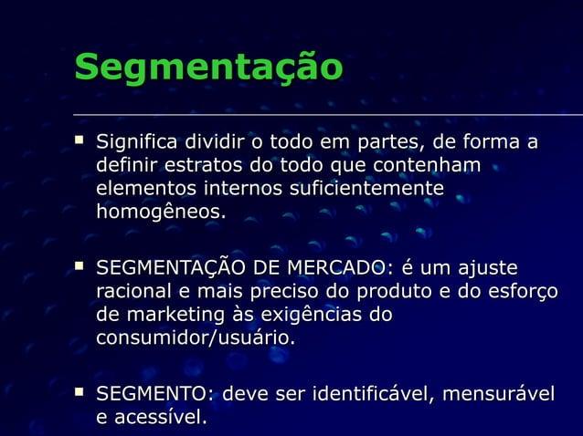 SegmentaçãoSegmentação  Significa dividir o todo em partes, de forma aSignifica dividir o todo em partes, de forma a defi...