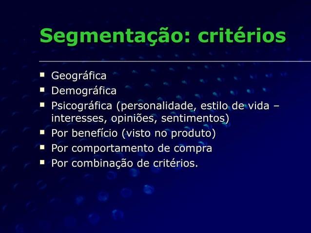 Segmentação: critériosSegmentação: critérios  GeográficaGeográfica  DemográficaDemográfica  Psicográfica (personalidade...