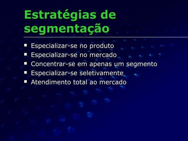 Estratégias deEstratégias de segmentaçãosegmentação  Especializar-se no produtoEspecializar-se no produto  Especializar-...