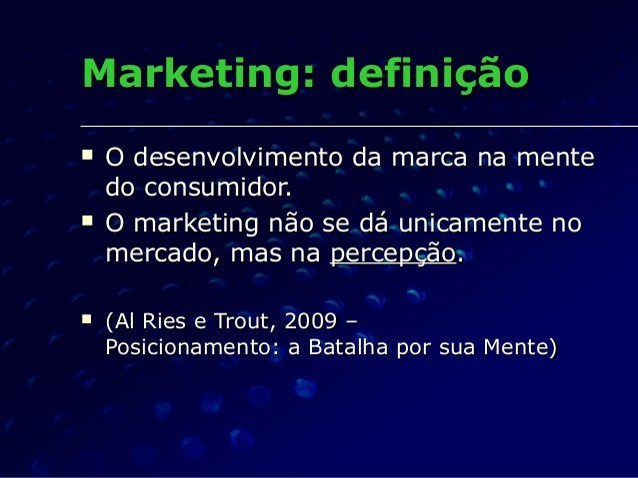 Marketing: definiçãoMarketing: definição  O desenvolvimento da marca na menteO desenvolvimento da marca na mente do consu...