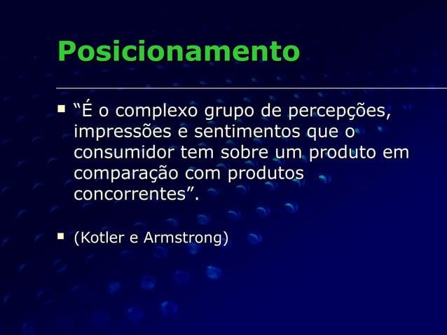 """PosicionamentoPosicionamento  """"""""É o complexo grupo de percepções,É o complexo grupo de percepções, impressões e sentiment..."""