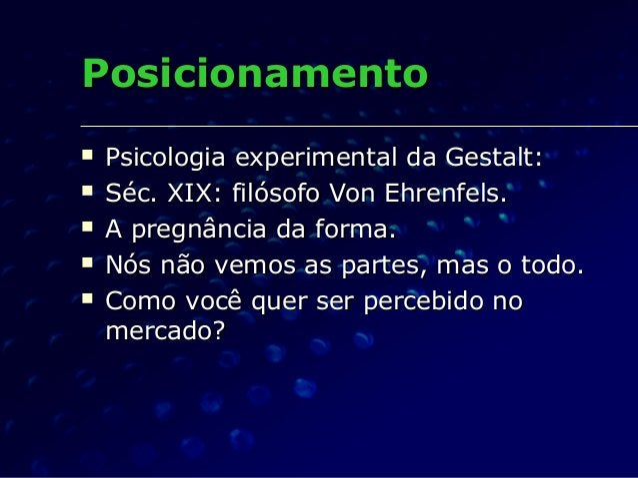 PosicionamentoPosicionamento  Psicologia experimental da Gestalt:Psicologia experimental da Gestalt:  Séc. XIX: filósofo...