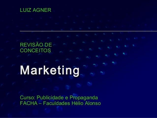 MarketingMarketing CursoCurso:: Publicidade e PropagandaPublicidade e Propaganda FACHA – Faculdades Hélio AlonFACHA – Facu...