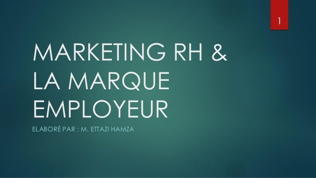 MARKETING RH & LA MARQUE EMPLOYEUR ELABORÉ PAR : M. ETTAZI HAMZA 1