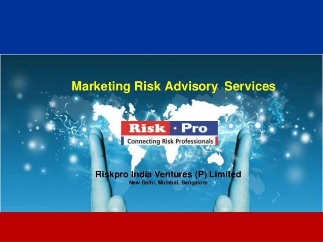 Marketing Risk Advisory Services   Riskpro India Ventures (P) Limited          New Delhi, Mumbai, Bangalore               ...