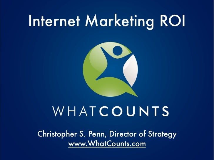 Internet Marketing ROI Christopher S. Penn, Director of Strategy          www.WhatCounts.com