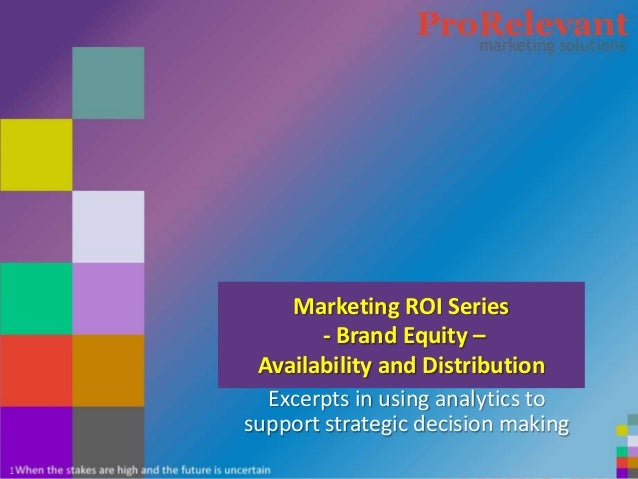 Marketing ROI Series            - Brand Equity –     Availability and Distribution      Excerpts in using analytics to    ...