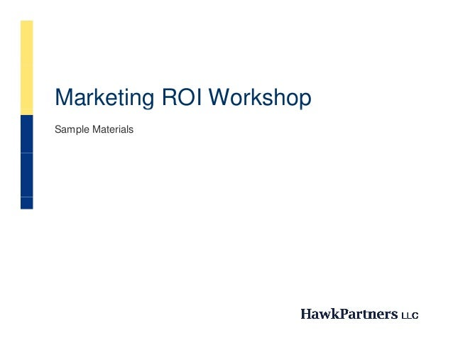 Marketing ROI Workshop        g            pSample Materials