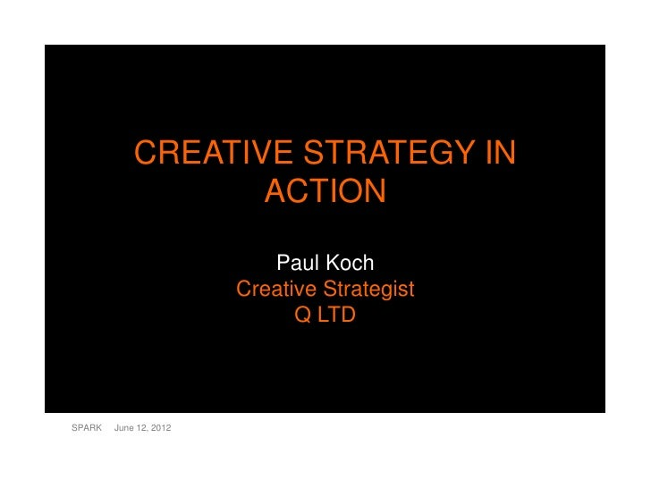 CREATIVE STRATEGY IN                   ACTION                           Paul Koch                        Creative Strategi...