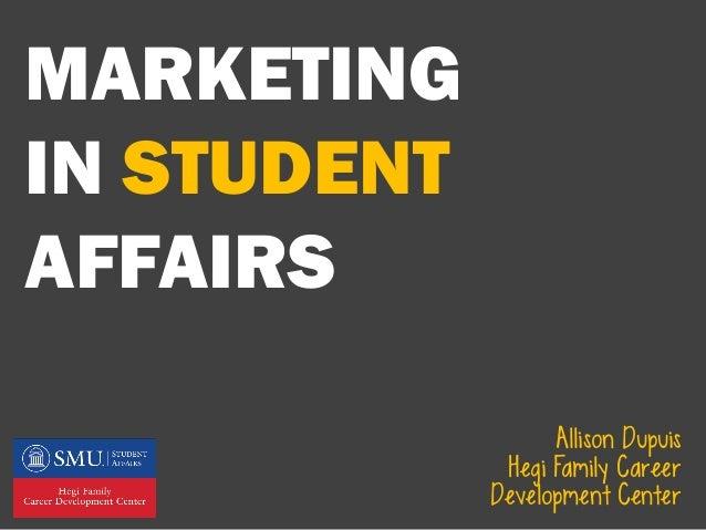 MARKETINGIN STUDENTAFFAIRS                   Allison Dupuis              Hegi Family Career             Development Center