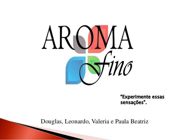 """""""Experimente essas                               sensações"""".Douglas, Leonardo, Valeria e Paula Beatriz"""