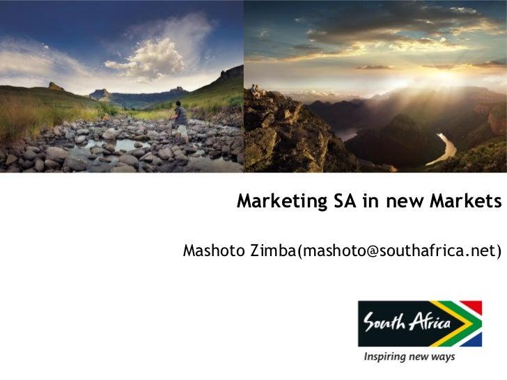 Marketing SA in new MarketsMashoto Zimba(mashoto@southafrica.net)