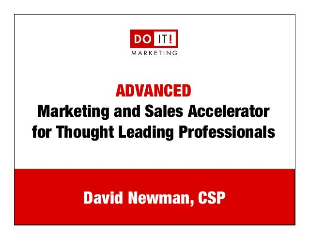 e: david@doitmarketing.com | p: 610.716.5984 ADVANCED! Marketing and Sales Accelerator for Thought Leading Professionals D...