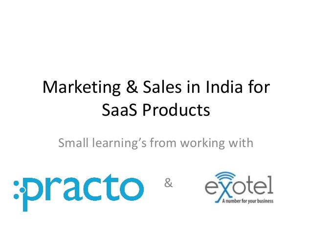 Marketing & Sales in India for       SaaS Products  Small learning's from working with                    &