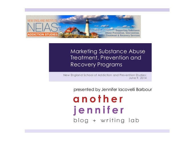 New England School of Addiction and Prevention Studies: June 9, 2014 presented by Jennifer Iacovelli Barbour Marketing Sub...