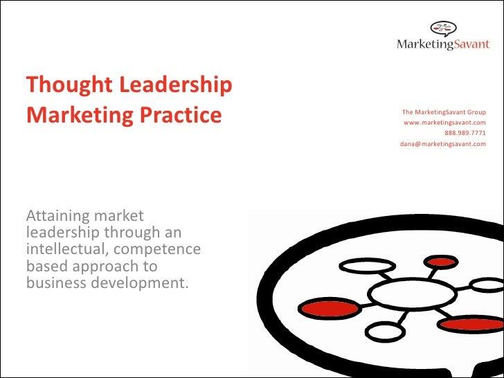 Thought Leadership Marketing Practice          The MarketingSavant Group                             www.marketingsavant.c...