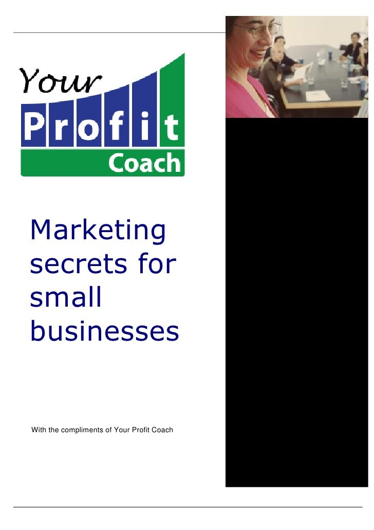 Marketingsecrets forsmallbusinessesWith the compliments of Your Profit Coach